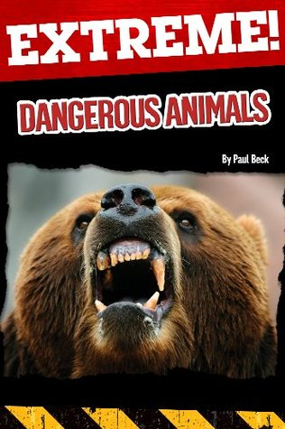 Extreme: Dangerous Animals  by  Paul Beck