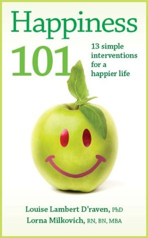 Happiness 101: 13 simple interventions for a happier life Louise Lambert Draven