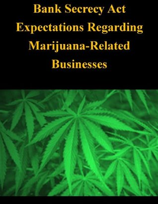 Bank Secrecy Act Expectations Regarding Marijuana-Related Businesses DEPARTMENT OF THE TREASURY