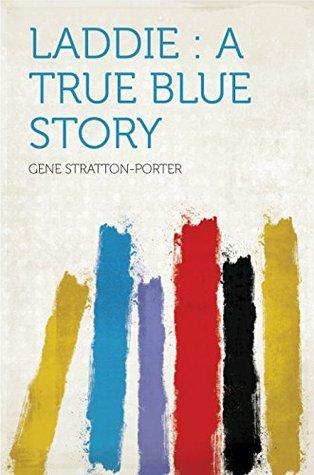 Laddie : a True Blue Story  by  Gene Stratton-Porter