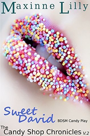 Sweet David: BDSM Candy Play (The Candy Shop Chronicles Book 2) Maxinne Lilly