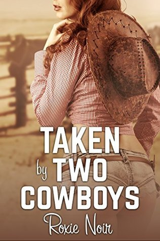 Taken Two Cowboys (An MMF Bisexual Threesome Menage) (Short Sizzlers: MMF Book 12) by Roxie Noir