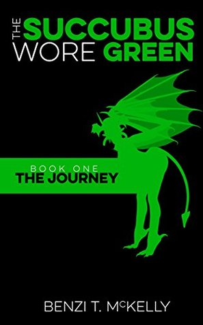 The Succubus Wore Green: Book One: The Journey Benzi T. McKelly