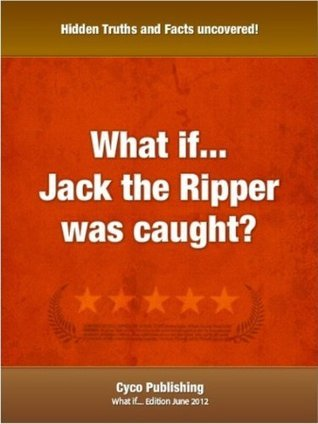 What If...Jack The Ripper Was Caught  by  Stephen Pattinson