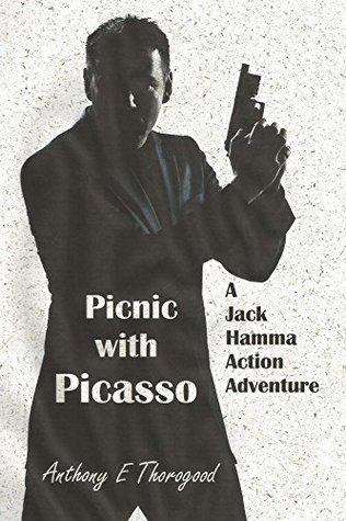 Picnic with Picasso (A Jack Hamma Action Adventure Book 3)  by  Anthony E. Thorogood