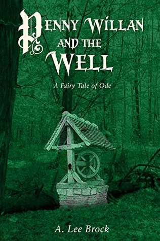 Penny Willan and the Well: A Fairy Tale of Ode A. Lee Brock