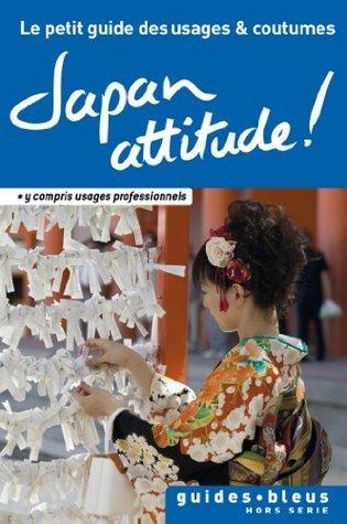 Japan Attitude ! Le petit guide des usages et coutumes : Japon, guide, usages et coutumes  by  Paul Norbury
