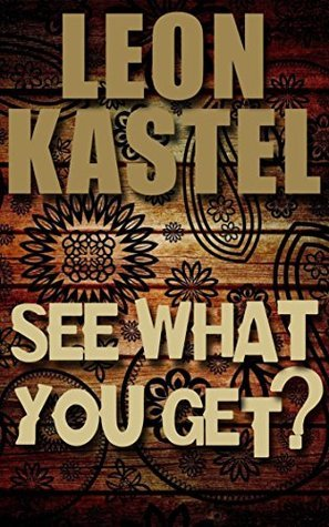 See What You Get?: Romantic-Erotic Comedy Novelette  by  Leon Kastel