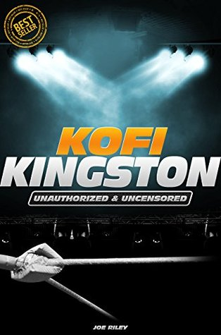 Kofi Kingston - Wrestling Unauthorized & Uncensored  by  Joe Riley