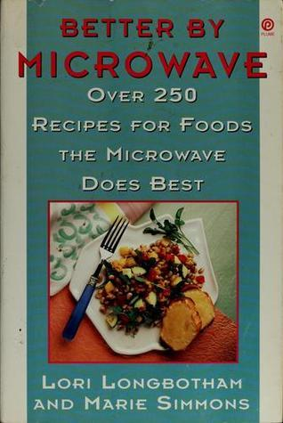 Better Microwave: Over 250 Recipes for Foods the Microwave Does Best by Lori Longbotham