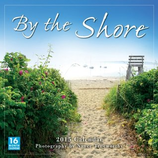 By the Shore 2015 Wall Calendar  by  Nance Trueworthy