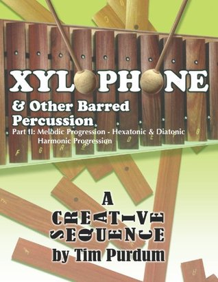 Xylophone & Other Barred Percussion, Part II (Creative Sequence Book 3)  by  Tim Purdum