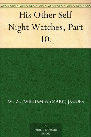 His Other Self Night Watches, Part 10. W.W. Jacobs