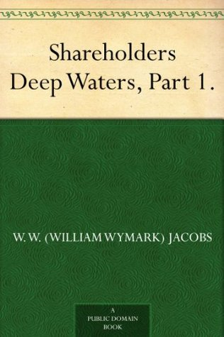 Shareholders Deep Waters, Part 1.  by  W.W. Jacobs