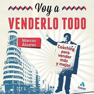 Voy a venderlo todo  by  Marcos Álvarez Orozco