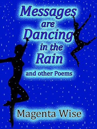 Messages are Dancing in the Rain: and other poems  by  Magenta Wise
