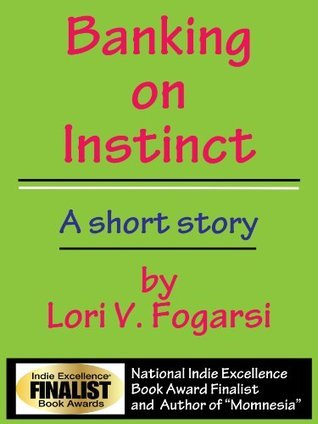 Banking On Instinct: A Short Story  by  Lori V. Fogarsi