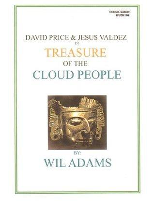 Treasure of the Cloud People (David Price and Jesus Valdez Adventures Book 1)  by  Wil Adams