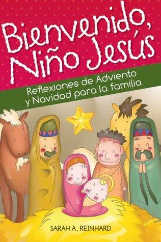 Bienvenido, Niño Jesús  by  Sarah A. Reinhard