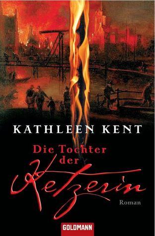 Die Tochter der Ketzerin: Roman Kathleen Kent