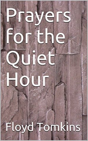 Prayers for the Quiet Hour Floyd Tomkins