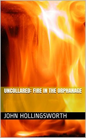 Uncollared: Fire in the Orphanage John Hollingsworth