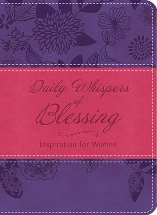 Daily Whispers of Blessing: Inspiration for Women Compiled by Barbour Staff