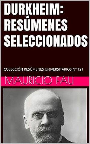 DURKHEIM: RESÚMENES SELECCIONADOS: COLECCIÓN RESÚMENES UNIVERSITARIOS Nº 121 Mauricio Fau