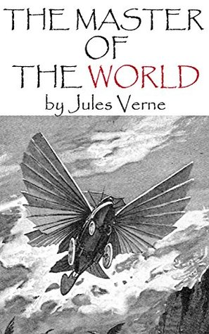 THE MASTER OF THE WORLD (Annotated) Jules Verne