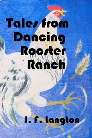 Tales From Dancing Rooster Ranch  by  J. F. Langton