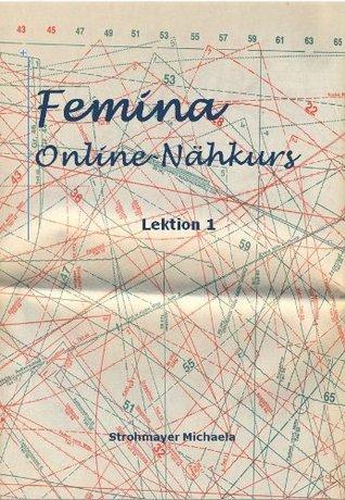 Onlinenähkurs (Femina Nähkurs 1)  by  Michaela Strohmayer