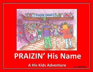 PRAIZIN His Name: A His Kids Adventure  by  Charlene Campfield