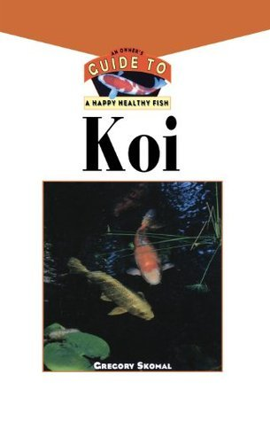 Koi: An Owners Guide to a Happy Healthy Fish Gregory Skomal