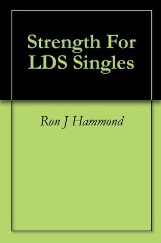 Strength For LDS Singles Ron J Hammond