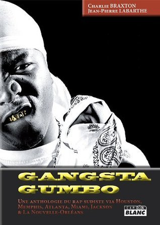 GANGSTA GUMBO Une anthologie du rap sudiste via Houston, Memphis, Atlanta, Miami, Jackson et la Nouvelle Orléans Charlie Braxton