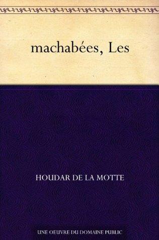 machabées, Les Houdar de La Motte