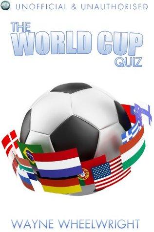 The World Cup Quiz (Sports Trivia Book 9) Wayne Wheelwright
