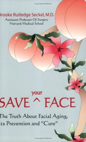 Save Your Face: The Truth About Facial Aging, Its Prevention, and Cure  by  Brooke R. Seckel