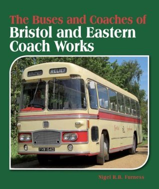 Buses and Coaches of Bristol and Eastern Coach Works Nigel RB Furness