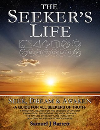 The Seekers Life: Seek, Dream & Awaken Samuel Barrett
