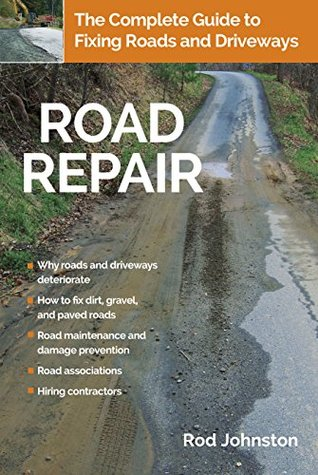 Road Repair: The Complete Guide to Fixing Roads and Driveways (Project Logic Series (Print Version: Road Repair Handbook) Book 1) Rod Johnston