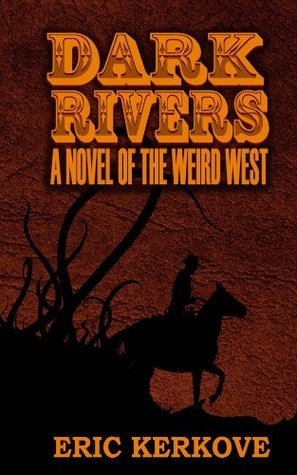 Dark Rivers  by  Eric Kerkove