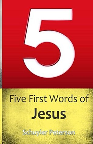 Five First Words of Jesus  by  Schuyler Peterson