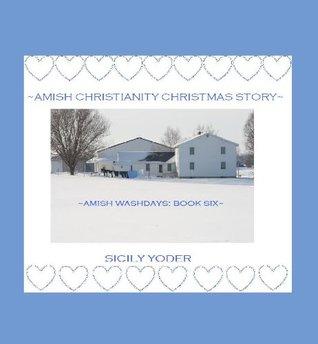 Amish Christianity Christmas Story (Amish Washdays Books Book 6)  by  Sicily Yoder