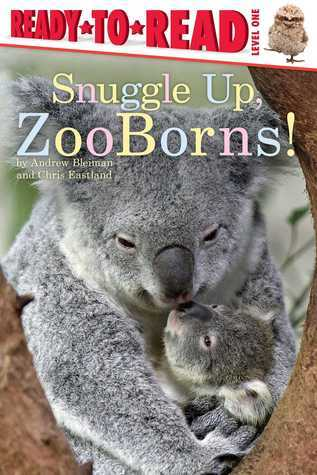 Snuggle Up, ZooBorns!  by  Andrew Bleiman