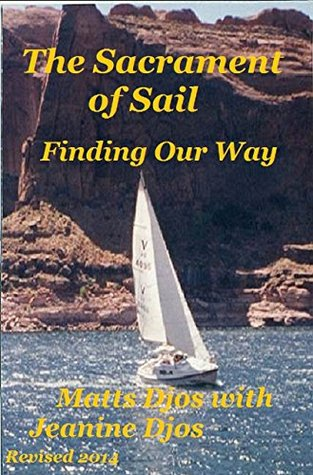 The Sacrament of Sail: Finding Our Way Matts G. Djos