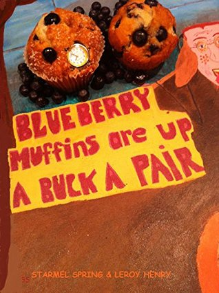 Blueberry Muffins Are Up A Buck A Pair  by  Starmel Spring