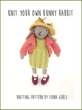 Knit your own bunny rabbit Fiona Goble