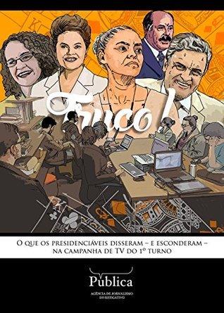 Truco!: O que os presidenciáveis disseram - e esconderam - na campanha de TV do 1º turno  by  Andrea Dip