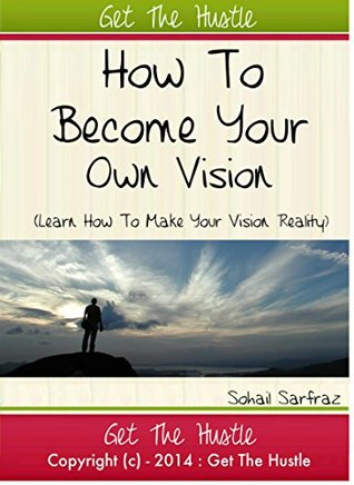 Become Your Own Vision - Turn Vision Into Reality/Financial Freedom/Success  by  Sohail